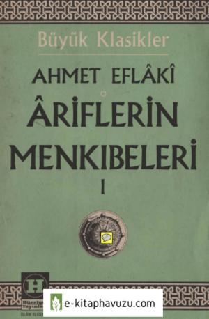 Ahmet Eflaki - Ariflerin Menkıbeleri 1