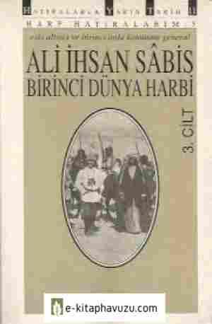 Ali İhsan Sâbis - Harp Hatıralarım 3