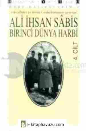 Ali İhsan Sâbis - Harp Hatıralarım 4