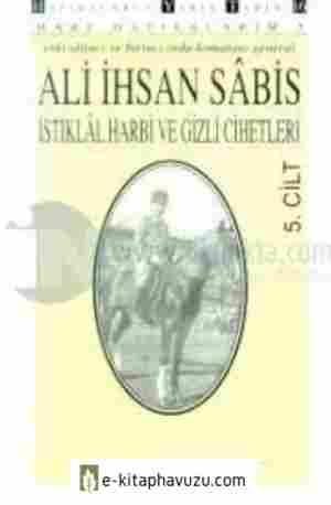 Ali İhsan Sâbis - Harp Hatıralarım 5