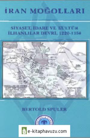 Bertold Spuler - İran Moğolları- Siyaset, İdare Ve Kültür İlhanlılar Devri (1220-1350)
