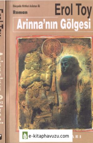 Erol Toy - Arinna'nın Gölgesi (Dünya'da Hititleri Anlatan İlk Roman) - Yaz Yayınları