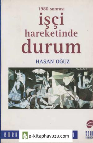 Hasan Oğuz - 1980 Sonrası İşçi Hareketinde Durum - Scala Yayınları kiabı indir