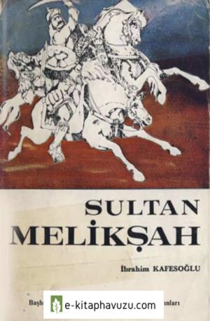 İbrahim Kafesoğlu - Büyük Selçuklu İmparatoru Sultan Melikşah