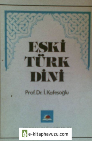 İbrahim Kafesoğlu - Eski Türk Dini