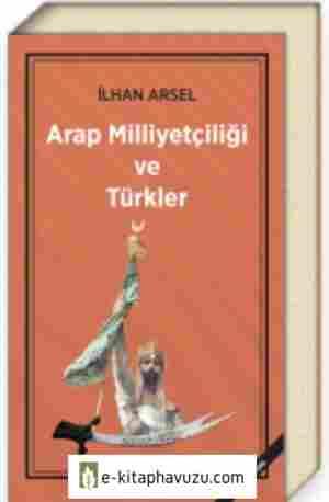 İlhan Arsel - Arap Milliyetçiliği Ve Türkler