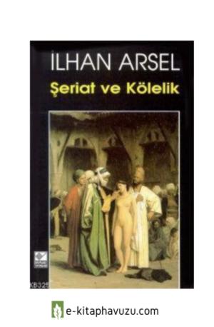 İlhan Arsel - Şeriat Ve Kölelik