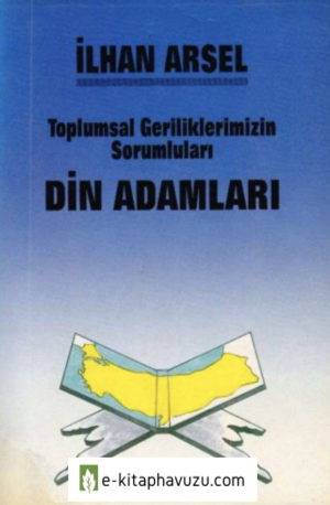İlhan Arsel - Toplumsal Geriliklerimizin Sorumluları-Din Adamları