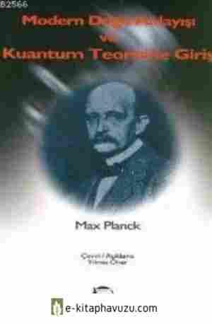 Max Planck - Modern Doğa Anlayışı Ve Kuantum Teorisine Giriş