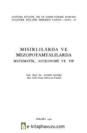 Mısırlılarda Ve Mezopotamyalılarda Matematik, Astronomi Ve Tıp - Aydın Sayılı - Akm Yayınları