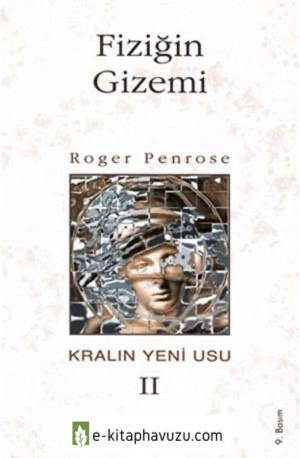 Roger Penrose - Kralın Yeni Usu Iı, Fiziğin Gizemi