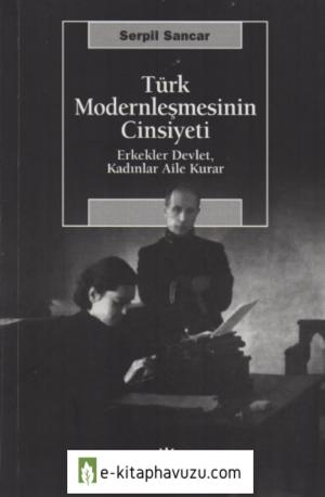 Serpil Sancar - Türk Modernleşmesinin Cinsiyeti