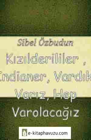 Sibel Özbudun - Kızılderililer , İndianer, Vardık, Varız, Hep Varolacağız
