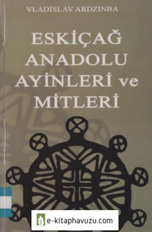 Vladislav Ardzinba - Eskicag Anadolu Ayinleri Ve Mit