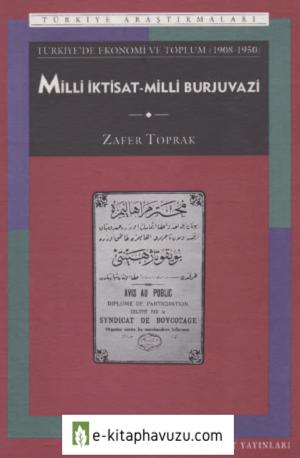Zafer Toprak - Milli İktisat-Milli Burjuvazi- Türkiye'de Ekonomi Ve Toplum 1908-1950