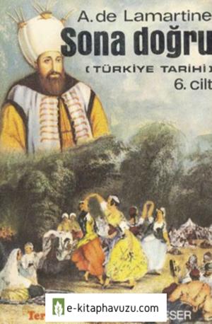 A. De Lamartine - Türkiye Tarihi 06 - Sona Doğru kiabı indir