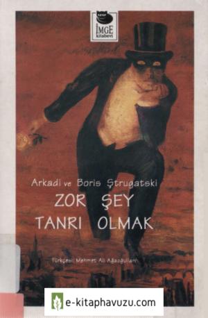 Arkadi-Boris Ştrugatski - Zor Şey Tanrı Olmak - İmge Yayınevi kiabı indir