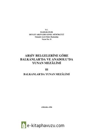Arşiv Belgelerine Göre Balkanlar'Da Ve Anadolu'Da Yunan Mezâlimi Iıı