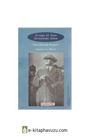 Dagobert Von Mikusch - Atatürk- Avrupa İle Asya Arasındaki Adam 1. Cilt kiabı indir