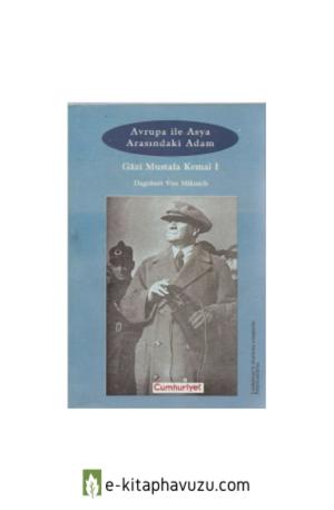 Dagobert Von Mikusch - Atatürk- Avrupa İle Asya Arasındaki Adam 2. Cilt kiabı indir
