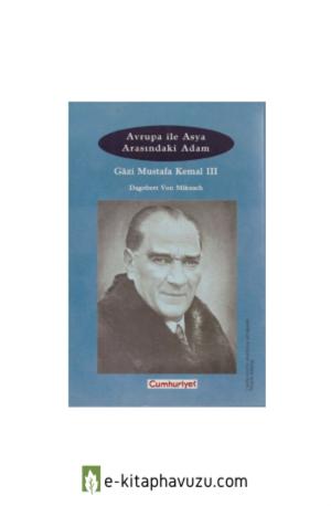 Dagobert Von Mikusch - Atatürk- Avrupa İle Asya Arasındaki Adam 3. Cilt kiabı indir