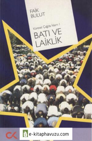 Faik Bulut - Küresel Çağda İslam I - Batı Ve Lailklik - Cumhuriyet Kitapları