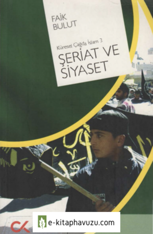 Faik Bulut - Küresel Çağda İslam Iıı - Şeriat Ve Siyaset - Cumhuriyet Kitapları