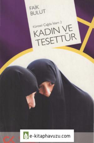 Faik Bulut - Küresel Çağda İslam, Kadın Ve Tesettür