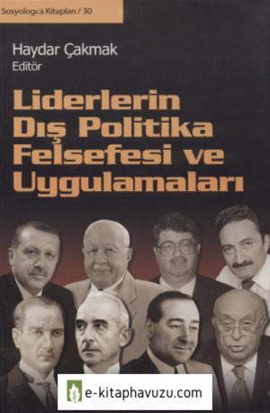Haydar Çakmak - Liderlerin Dış Politika Felsefe Ve Uygulamaları