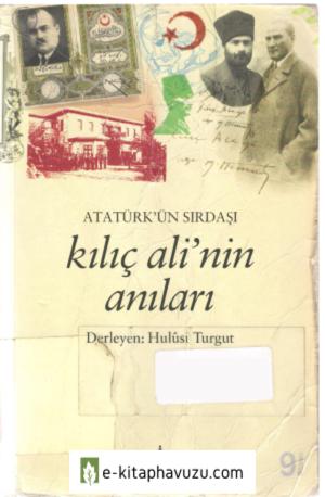 Hulusi Turgut - Atatürk'ün Sırdaşı Kılıç Ali'nin Anıları