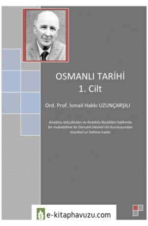 İ. Hakkı Uzunçarşılı - Osmanlı Tarihi 1. Cilt kiabı indir