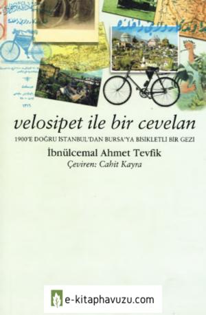 İbnülcemal Ahmet Tevfik - Velosipet İle Bir Cevelan – 1900'E Doğru İstanbul'Dan Bursa'Ya Bisikletli Bir Gezi