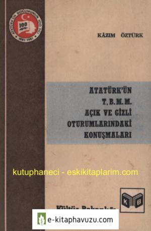 Kazım Öztürk - Atatürk'ün Tbmm Açık Ve Gizli Oturumlarındaki Konuşmaları
