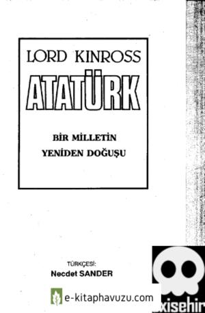 Lord Kinross - Atatürk - Bir Milletin Yeniden Dogusu
