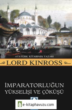 Lord Kinross - Osmanlı İmparatorluğun Yükseliişi Ve Çöküşü