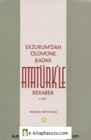 Mazhar Müfit Kansu - Erzurum'dan Ölümüne Kadar Atatürk'le Beraber 1. Cilt