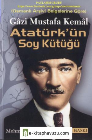 Mehmet Ali Öz - Osmanlı Arşivi Belgelerine Göre Gâzi Mustafa Kemâl Atatürk'ün Soy Kütüğü