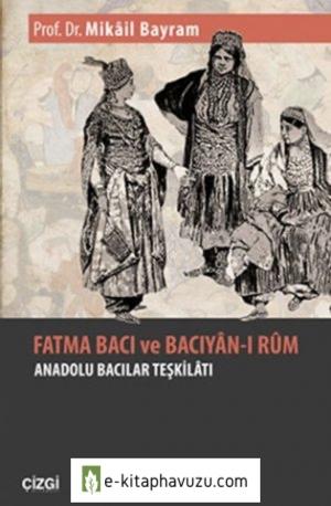Mikail Bayram - Anadolu Selçukluları Devrinde Anadolu Bacıları (Bacıyan-I Rum) Örgütünün Kurucusu Fatma Bacı Kimdir