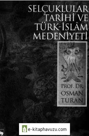 Osman Turan - Selcuklular Tarihi Ve Turk-İslam Medeniyeti - Ötüken Yayınları