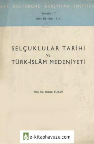 Osman Turan - Selcuklular Tarihi Ve Turk-Islam Medeniyeti - Türk Kültürünü Araştırma Enstitüsü - 1965