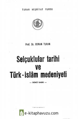 Osman Turan - Selcuklular Tarihi Ve Turk-İslam Medeniyeti
