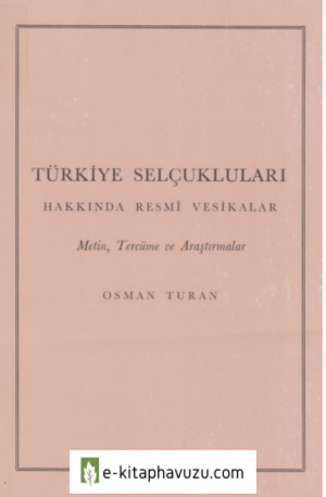 Osman Turan - Türkiye Selçukluları Hakkında Resmi Vesikalar