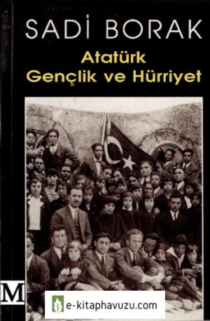 Sadi Borak - Atatürk Gençlik Ve Hürriyet - Kaynak 1998