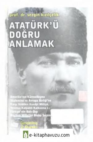 Sezgin Kızılçelik - Atatürk'ü Doğru Anlamak