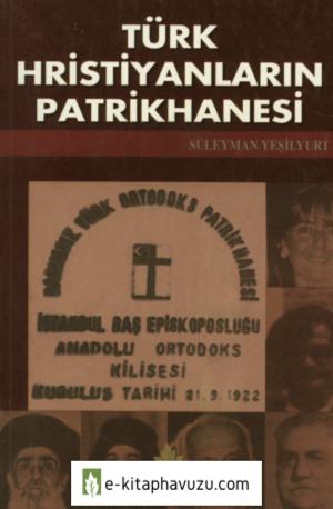 Süleyman Yeşilyurt - Türk Hıristiyanların Patrikhanesi