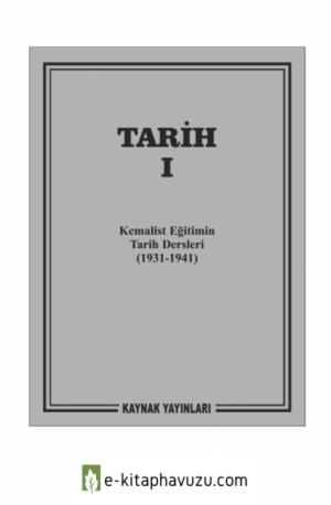 Tarih 1 - Kemalist Eğitimin Tarih Dersleri (1931-1941) kiabı indir