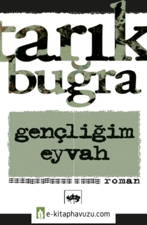 Tarık Buğra - Gencligim Eyvah