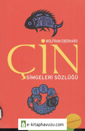 Wolfram Eberhard - Çin Simgeleri Sözlüğü (Çin Hayatı Ve Düşüncesinde Gizli Simgeler)