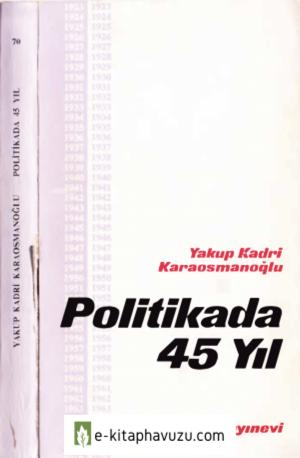 Yakup Kadri Karaosmanoğlu - Politikada 45 Yıl - Bilgi Yayınevi