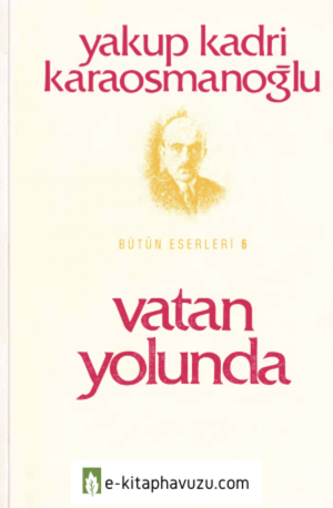 Yakup Kadri Karaosmanoğlu - Vatan Yolunda - İletişim Yayınları